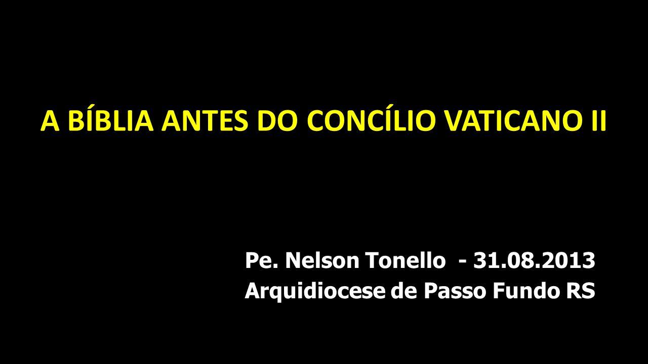 A BÍBLIA ANTES DO CONCÍLIO VATICANO II Pe. Nelson Tonello - 31.08.2013 Arquidiocese de Passo Fundo RS