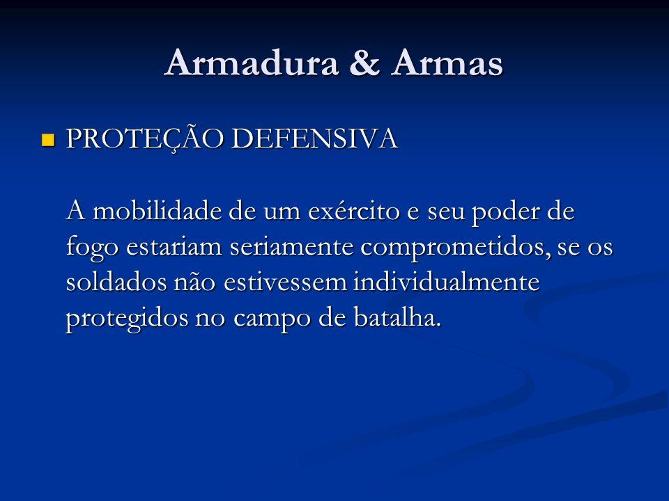 Armadura & Armas PROTEÇÃO DEFENSIVA A mobilidade de um exército e seu poder de fogo estariam seriamente comprometidos, se os soldados não estivessem i