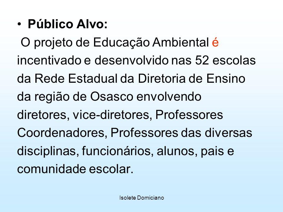 Isolete Domiciano Público Alvo: O projeto de Educação Ambiental é incentivado e desenvolvido nas 52 escolas da Rede Estadual da Diretoria de Ensino da