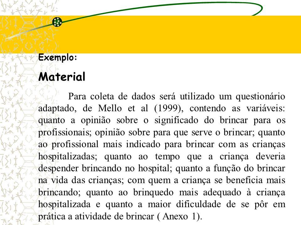 Participantes A pesquisa será realizada com 50 profissionais da área de saúde ligados ao setor de pediatria de um hospital público de médio porte de u