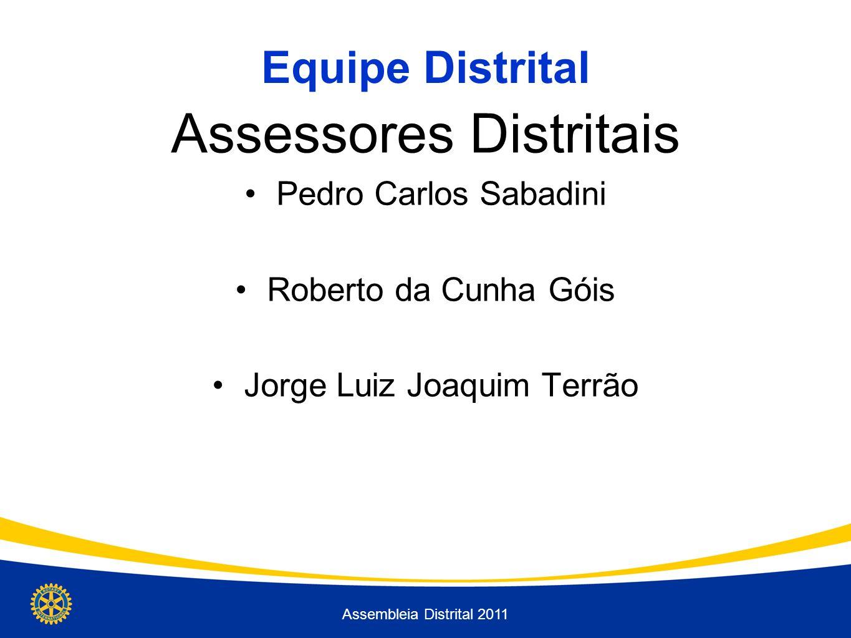 Equipe Distrital Assessores Distritais Pedro Carlos Sabadini Roberto da Cunha Góis Jorge Luiz Joaquim Terrão Assembleia Distrital 2011