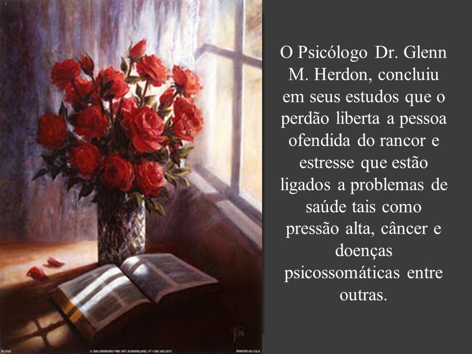O Psicólogo Dr. Glenn M. Herdon, concluiu em seus estudos que o perdão liberta a pessoa ofendida do rancor e estresse que estão ligados a problemas de