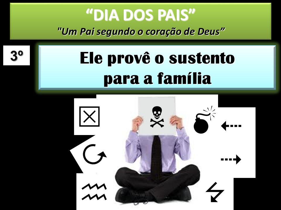 3º Ele provê o sustento para a família DIA DOS PAIS