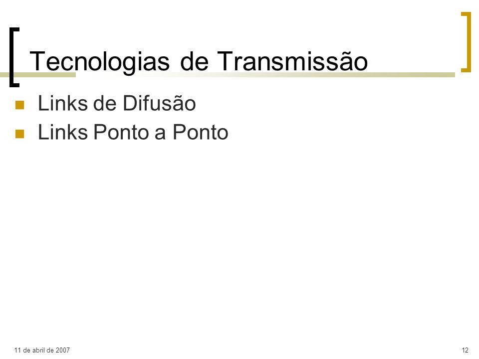 11 de abril de 200712 Tecnologias de Transmissão Links de Difusão Links Ponto a Ponto