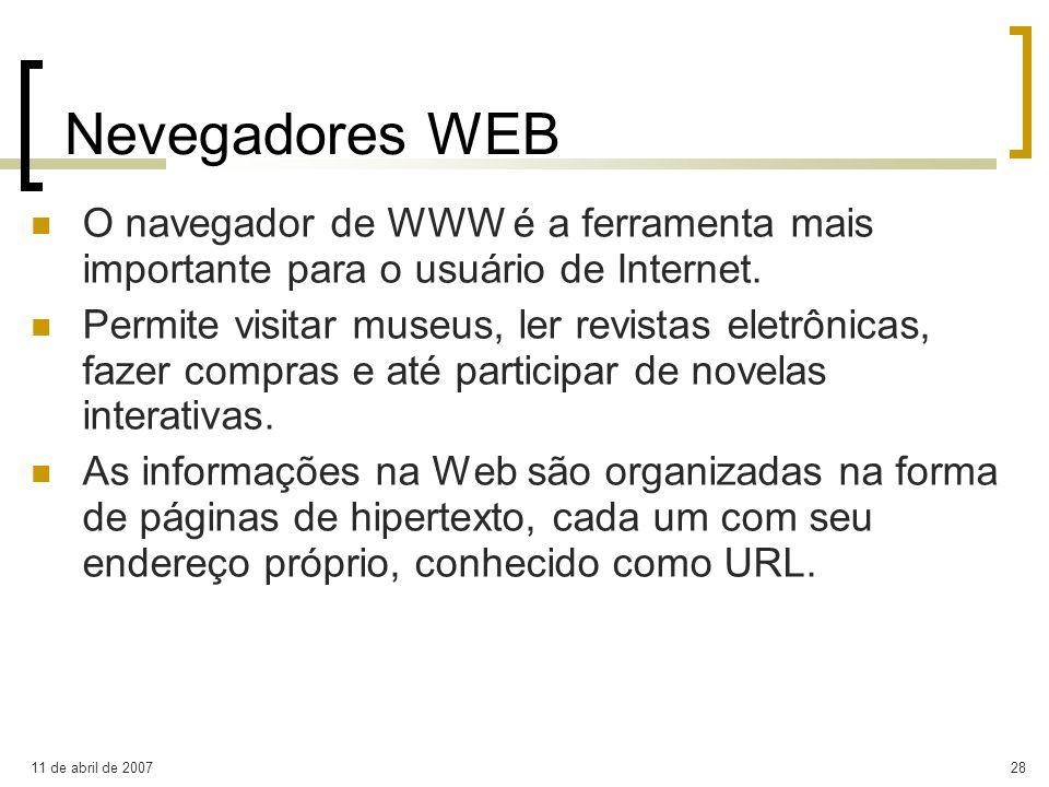 11 de abril de 200728 Nevegadores WEB O navegador de WWW é a ferramenta mais importante para o usuário de Internet. Permite visitar museus, ler revist