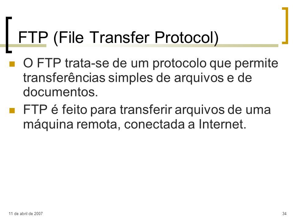 11 de abril de 200734 FTP (File Transfer Protocol) O FTP trata-se de um protocolo que permite transferências simples de arquivos e de documentos. FTP
