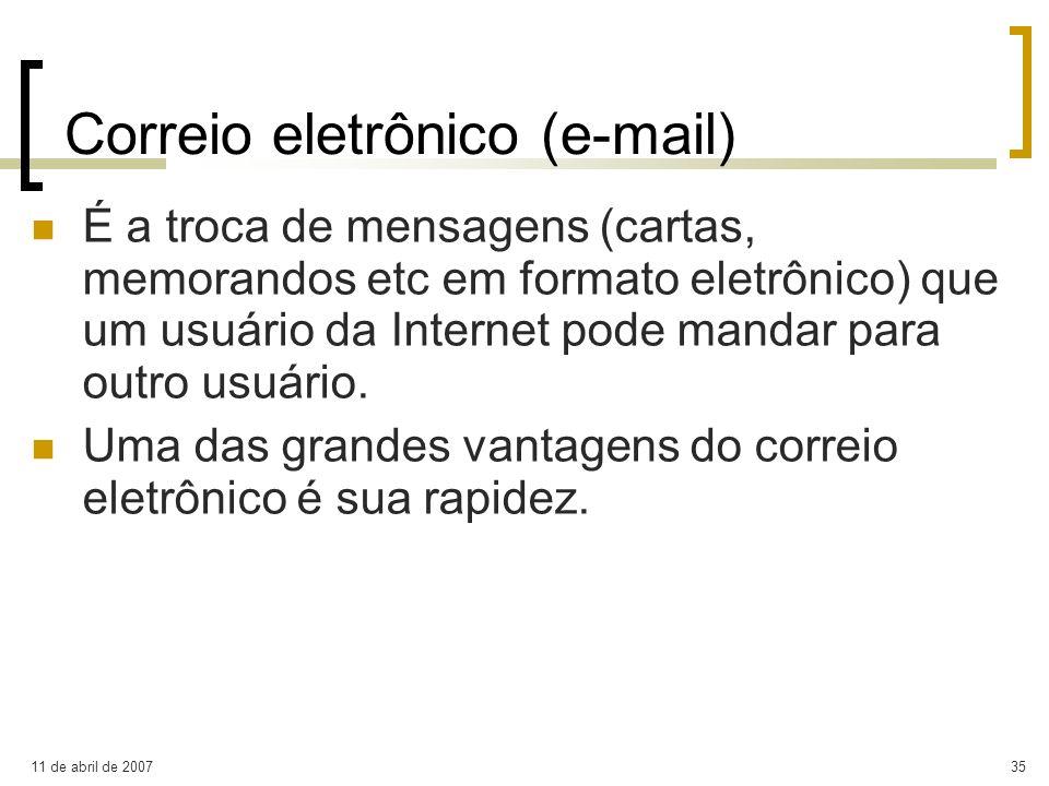 11 de abril de 200735 Correio eletrônico (e-mail) É a troca de mensagens (cartas, memorandos etc em formato eletrônico) que um usuário da Internet pod