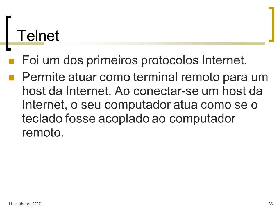 11 de abril de 200736 Telnet Foi um dos primeiros protocolos Internet. Permite atuar como terminal remoto para um host da Internet. Ao conectar-se um