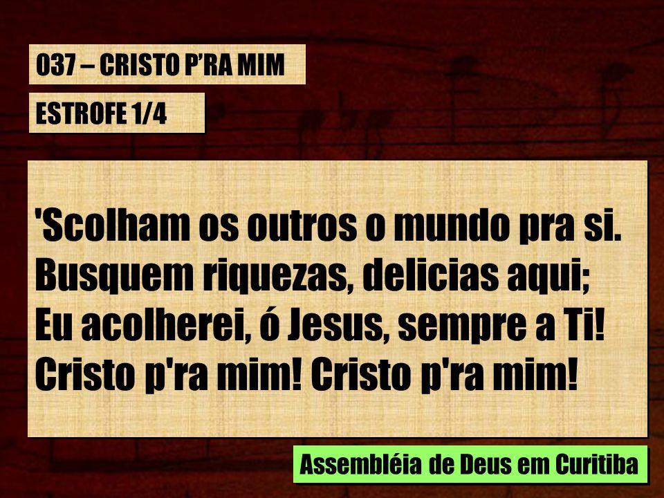 ESTROFE 2/4 Quer na aflição, na doença ou na dor: Cristo pra mim.