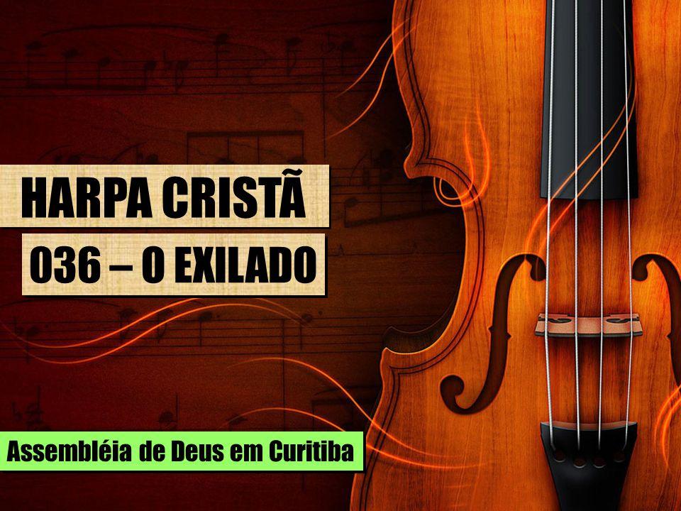 HARPA CRISTÃ 036 – O EXILADO Assembléia de Deus em Curitiba