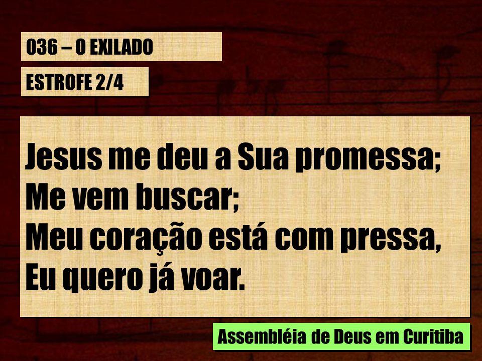 ESTROFE 2/4 Jesus me deu a Sua promessa; Me vem buscar; Meu coração está com pressa, Eu quero já voar. Jesus me deu a Sua promessa; Me vem buscar; Meu