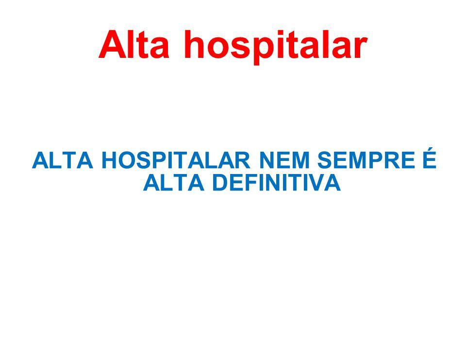 Alta hospitalar ALTA HOSPITALAR NEM SEMPRE É ALTA DEFINITIVA