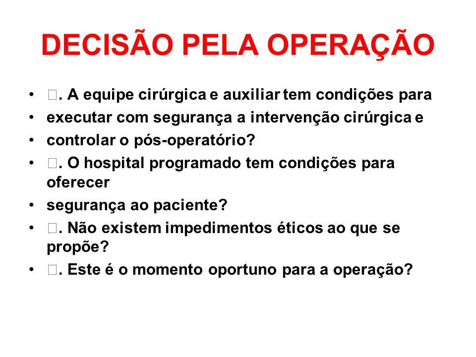 DECISÃO PELA OPERAÇÃO ƒ. A equipe cirúrgica e auxiliar tem condições para executar com segurança a intervenção cirúrgica e controlar o pós-operatório?