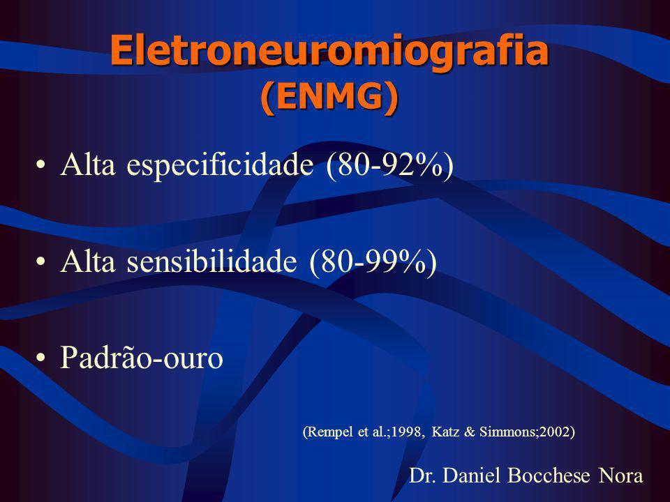 Dr. Daniel Bocchese Nora Eletroneuromiografia (ENMG) Alta especificidade (80-92%) Alta sensibilidade (80-99%) Padrão-ouro (Rempel et al.;1998, Katz &