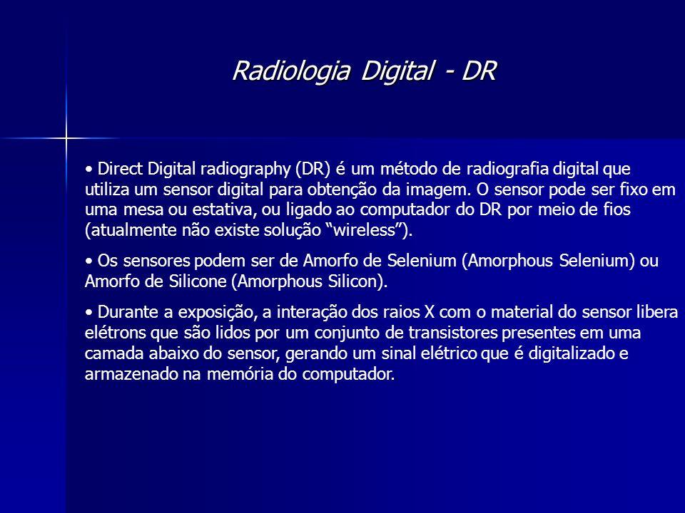 Radiologia Digital - DR Direct Digital radiography (DR) é um método de radiografia digital que utiliza um sensor digital para obtenção da imagem. O se