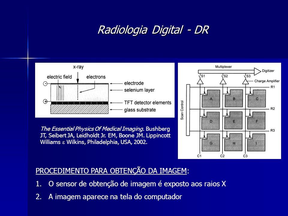 Radiologia Digital - DR PROCEDIMENTO PARA OBTENÇÃO DA IMAGEM: 1. O sensor de obtenção de imagem é exposto aos raios X 2. A imagem aparece na tela do c