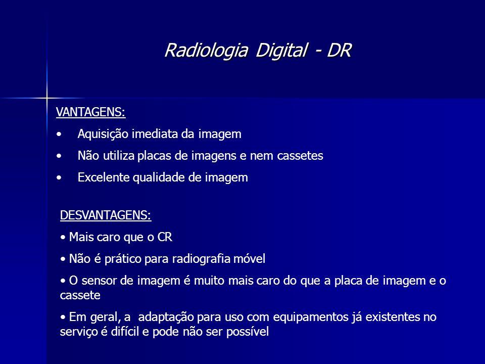 Radiologia Digital - DR VANTAGENS: Aquisição imediata da imagem Não utiliza placas de imagens e nem cassetes Excelente qualidade de imagem DESVANTAGEN