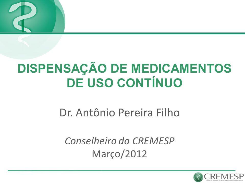 Dr. Antônio Pereira Filho Conselheiro do CREMESP Março/2012 DISPENSAÇÃO DE MEDICAMENTOS DE USO CONTÍNUO