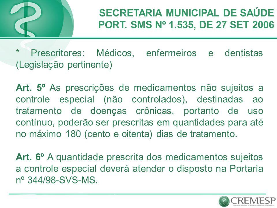 * Prescritores: Médicos, enfermeiros e dentistas (Legislação pertinente) Art. 5º As prescrições de medicamentos não sujeitos a controle especial (não