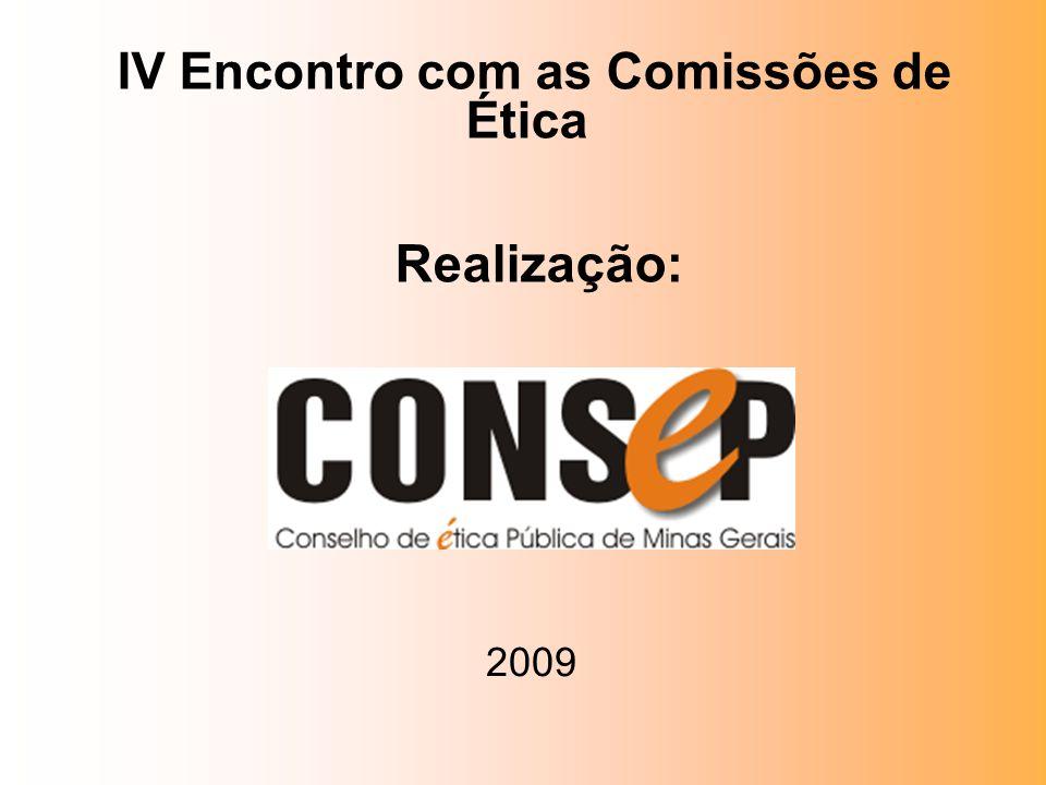 IV Encontro com as Comissões de Ética Realização: 2009