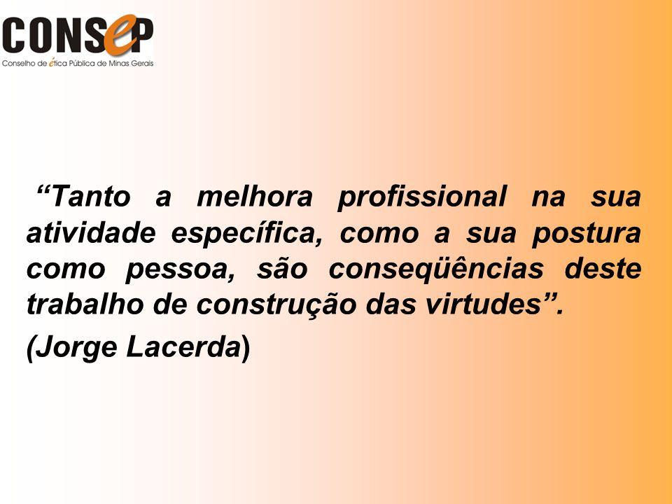 Tanto a melhora profissional na sua atividade específica, como a sua postura como pessoa, são conseqüências deste trabalho de construção das virtudes.
