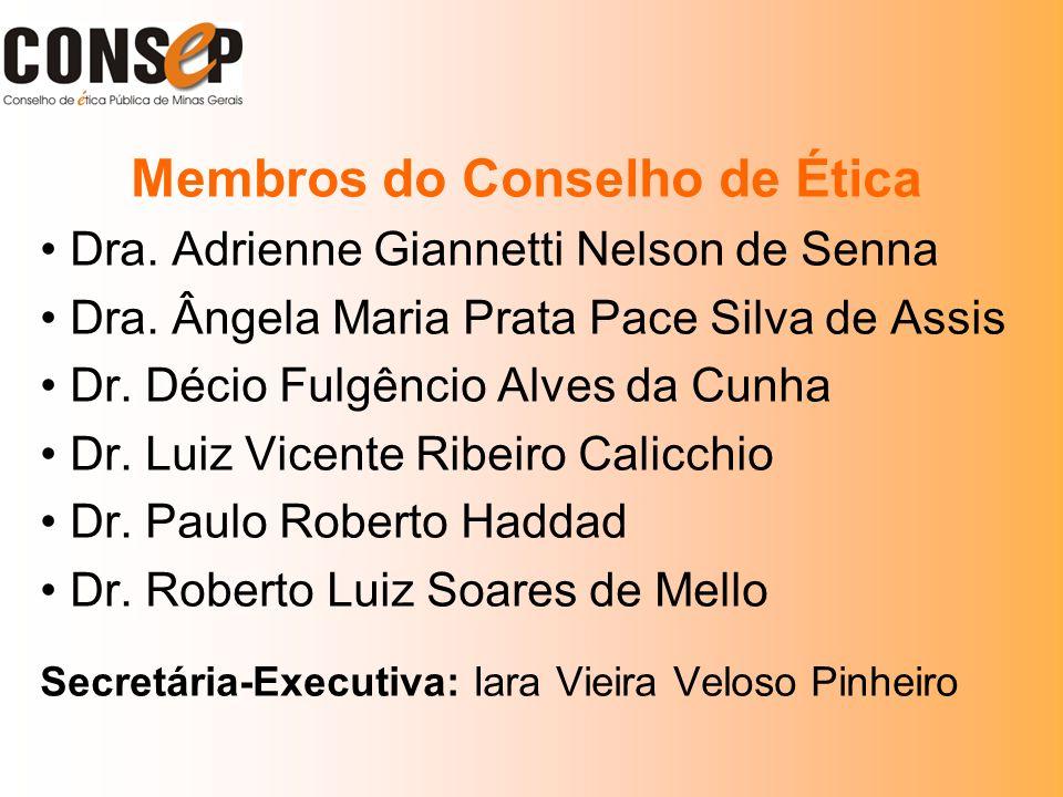 Membros do Conselho de Ética Dra. Adrienne Giannetti Nelson de Senna Dra. Ângela Maria Prata Pace Silva de Assis Dr. Décio Fulgêncio Alves da Cunha Dr