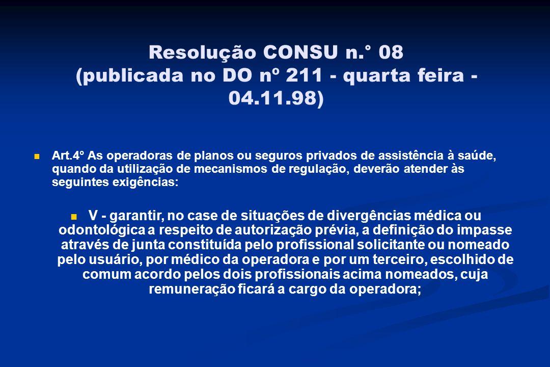 Resolução CONSU n.° 08 (publicada no DO nº 211 - quarta feira - 04.11.98) Art.4° As operadoras de planos ou seguros privados de assistência à saúde, q