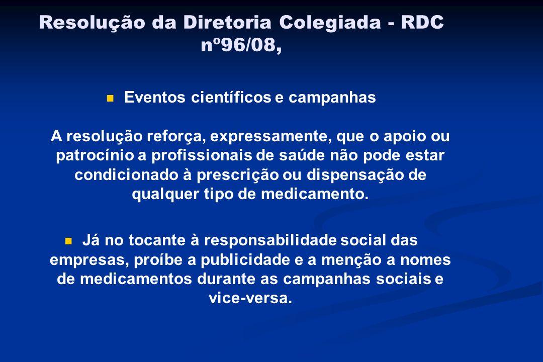 Resolução da Diretoria Colegiada - RDC nº96/08, Eventos científicos e campanhas A resolução reforça, expressamente, que o apoio ou patrocínio a profis