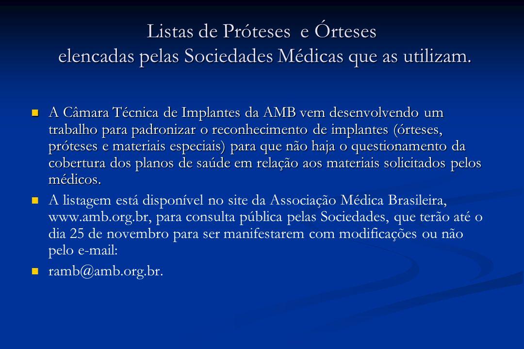 Listas de Próteses e Órteses elencadas pelas Sociedades Médicas que as utilizam. A Câmara Técnica de Implantes da AMB vem desenvolvendo um trabalho pa
