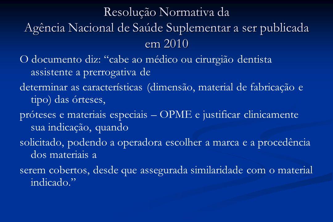 Resolução Normativa da Agência Nacional de Saúde Suplementar a ser publicada em 2010 O documento diz: cabe ao médico ou cirurgião dentista assistente