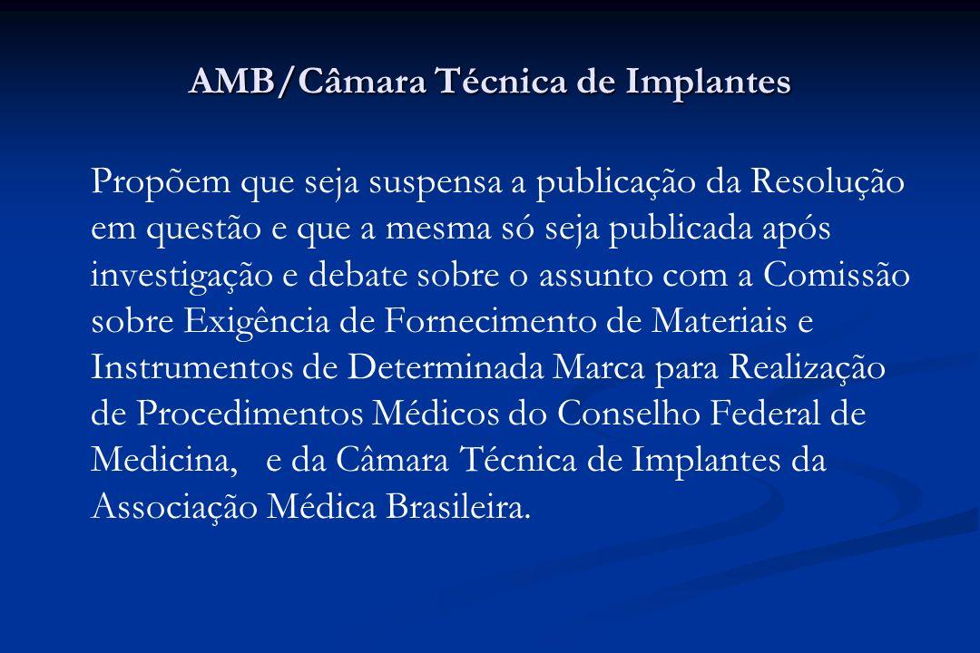 AMB/Câmara Técnica de Implantes Propõem que seja suspensa a publicação da Resolução em questão e que a mesma só seja publicada após investigação e deb