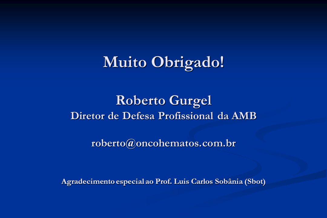 Muito Obrigado! Roberto Gurgel Diretor de Defesa Profissional da AMB roberto@oncohematos.com.br Agradecimento especial ao Prof. Luis Carlos Sobânia (S