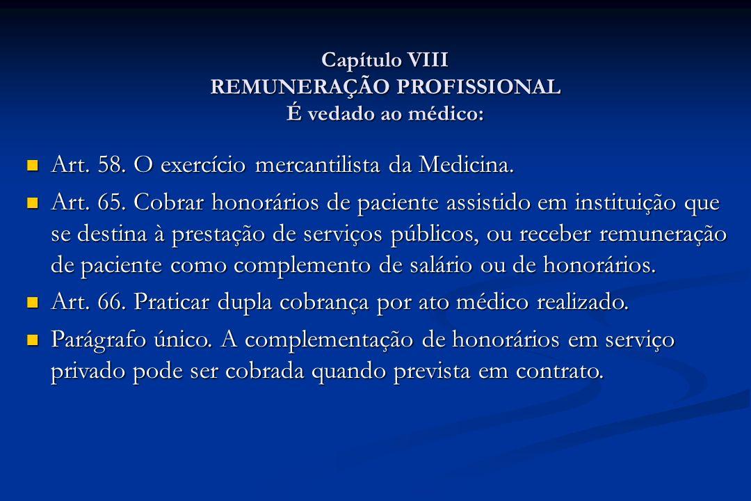 Capítulo VIII REMUNERAÇÃO PROFISSIONAL É vedado ao médico: Art. 58. O exercício mercantilista da Medicina. Art. 58. O exercício mercantilista da Medic