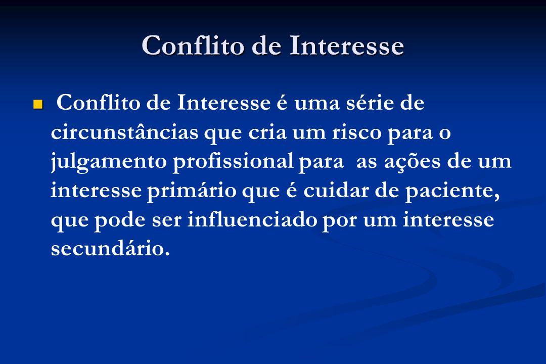 Conflito de Interesse Conflito de Interesse é uma série de circunstâncias que cria um risco para o julgamento profissional para as ações de um interes