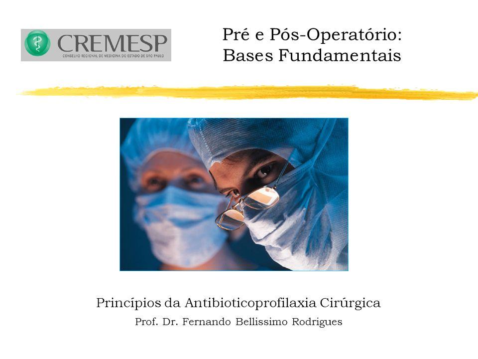 Pré e Pós-Operatório: Bases Fundamentais Princípios da Antibioticoprofilaxia Cirúrgica Prof.