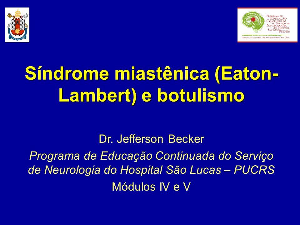 Síndrome miastênica (Eaton- Lambert) e botulismo Dr.
