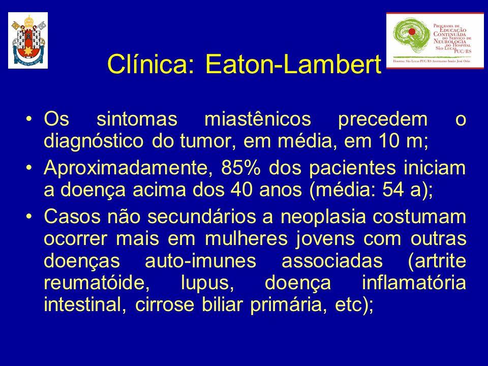Clínica: Eaton-Lambert Fraqueza (proximal) e fadigabilidade; A maioria dos pacientes iniciam com sintomas de fraqueza dos membros inferiores, sendo que, com a evolução da doença, 80% apresentam envolvimento dos membros superiores; 1/3 dos casos queixam-se de mialgia e rigidez após ou durante exercício físico; 20% pioram no calor; Sintomas oculares e bulbares não são tão comuns nem tão severos como na Miastenia gravis;