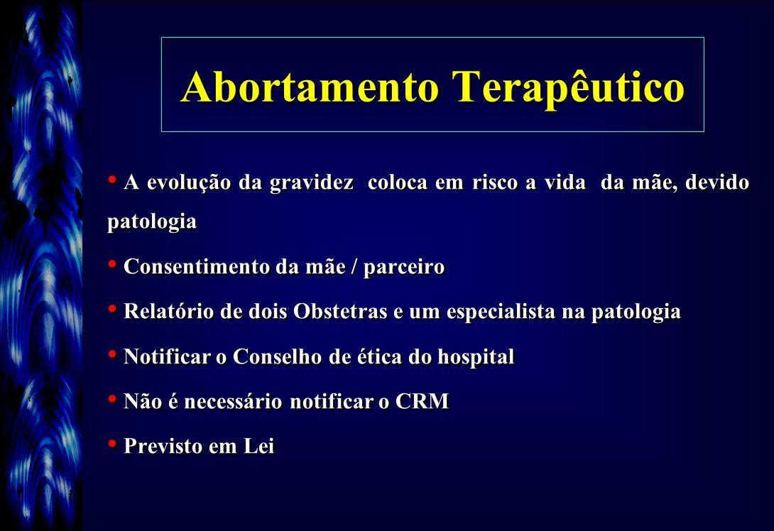 Abortamento Terapêutico A evolução da gravidez coloca em risco a vida da mãe, devido patologia Consentimento da mãe / parceiro Relatório de dois Obste