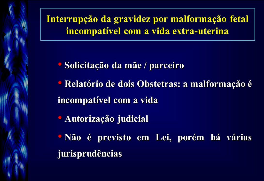 Interrupção da gravidez por malformação fetal incompatível com a vida extra-uterina Solicitação da mãe / parceiro Relatório de dois Obstetras: a malfo