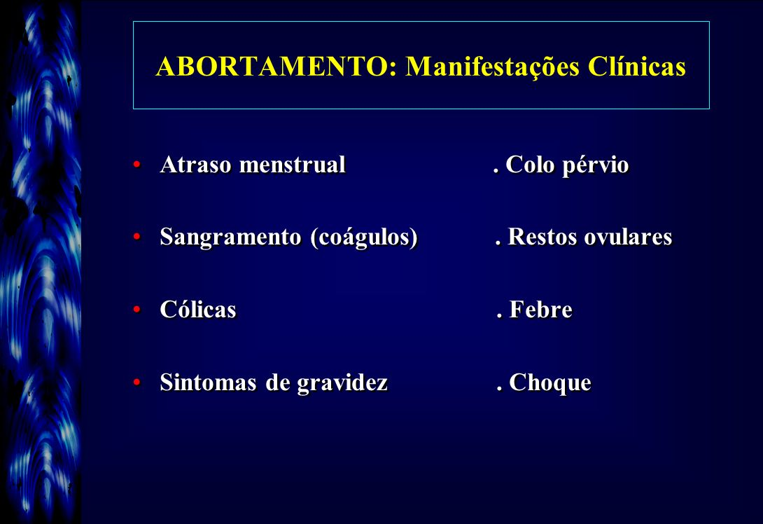 ABORTAMENTO: Diagnóstico Anamnese/Exame físico.Hemograma/EAS Ultra-sonografia.