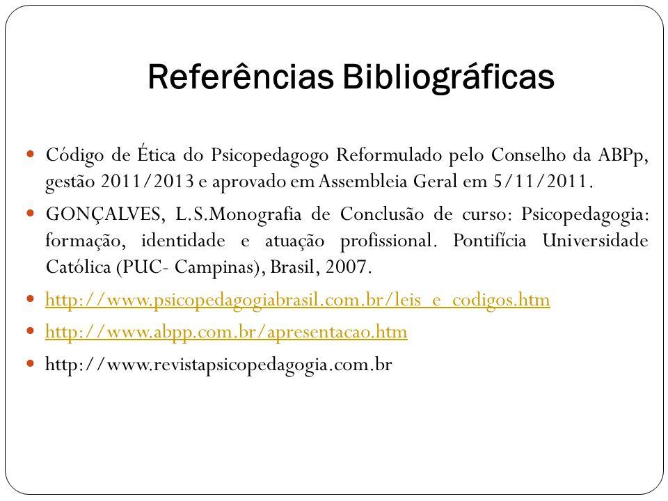 Referências Bibliográficas Código de Ética do Psicopedagogo Reformulado pelo Conselho da ABPp, gestão 2011/2013 e aprovado em Assembleia Geral em 5/11