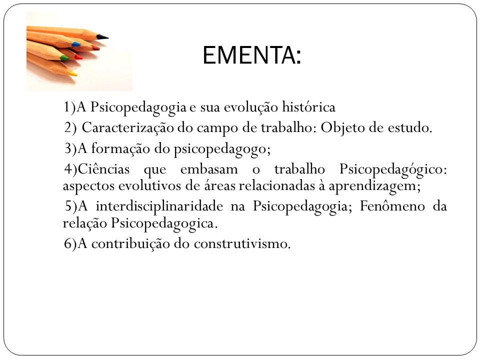 EMENTA: 1)A Psicopedagogia e sua evolução histórica 2) Caracterização do campo de trabalho: Objeto de estudo. 3)A formação do psicopedagogo; 4)Ciência