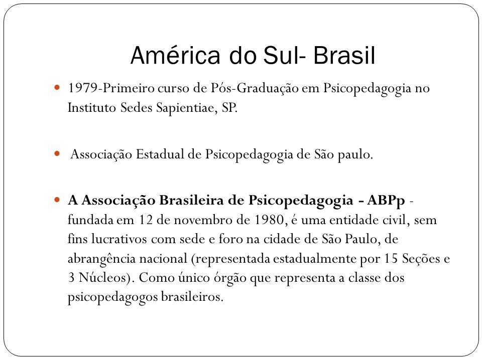 América do Sul- Brasil 1979-Primeiro curso de Pós-Graduação em Psicopedagogia no Instituto Sedes Sapientiae, SP. Associação Estadual de Psicopedagogia