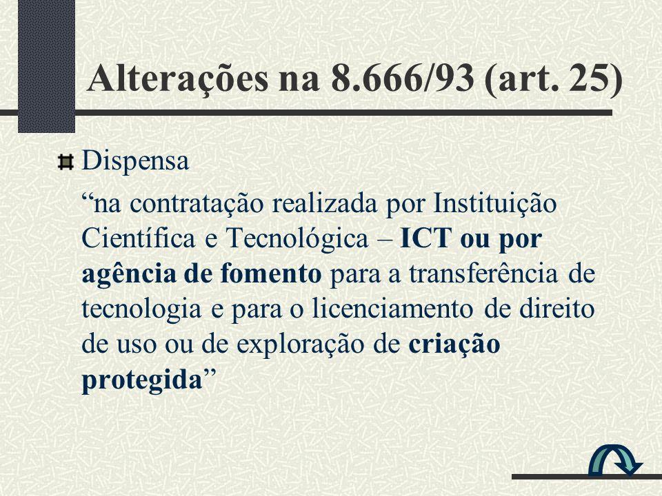 Alterações na 8.666/93 (art. 25) Dispensa na contratação realizada por Instituição Científica e Tecnológica – ICT ou por agência de fomento para a tra