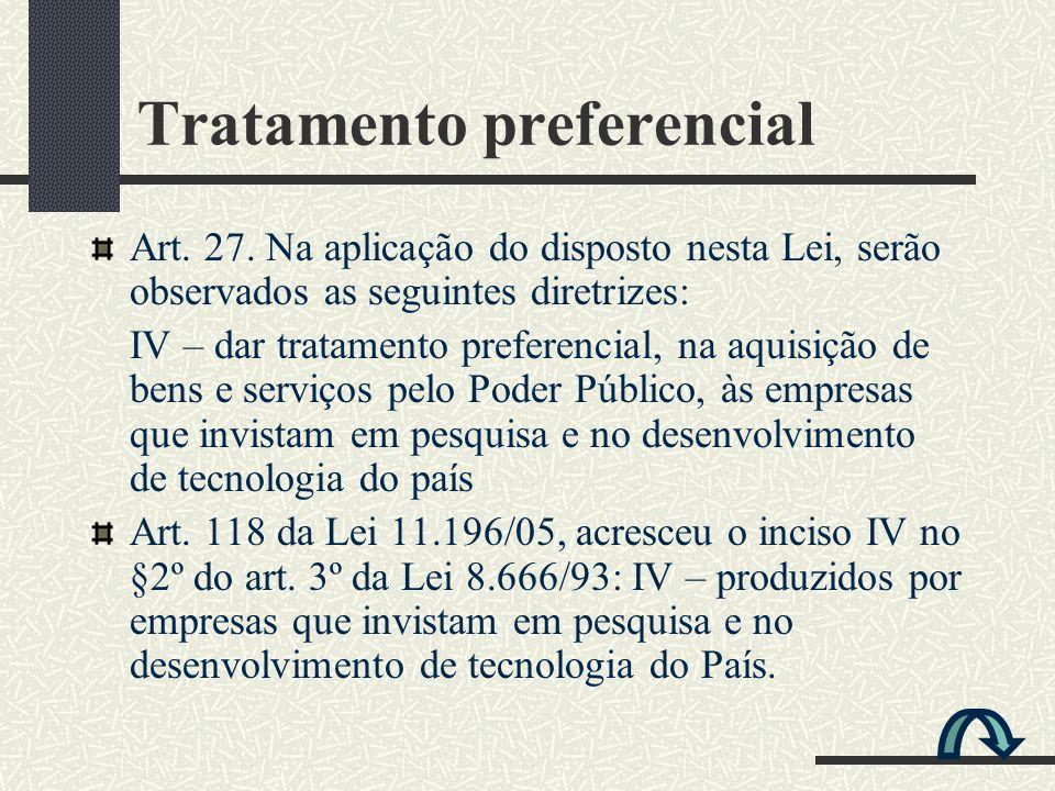 Tratamento preferencial Art. 27. Na aplicação do disposto nesta Lei, serão observados as seguintes diretrizes: IV – dar tratamento preferencial, na aq