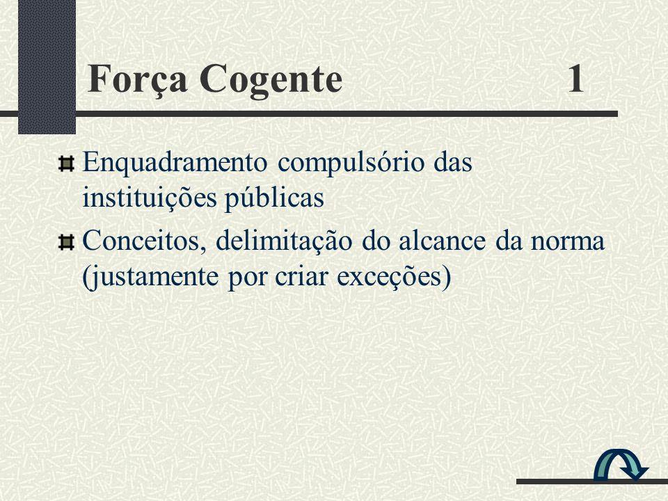 Força Cogente 1 Enquadramento compulsório das instituições públicas Conceitos, delimitação do alcance da norma (justamente por criar exceções)