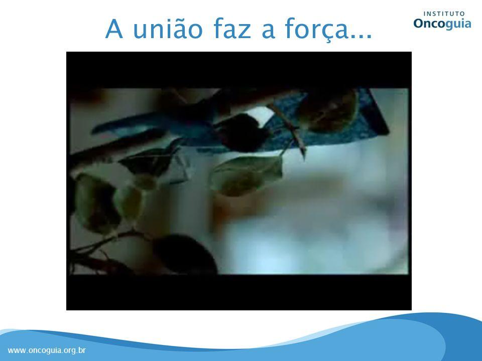 www.oncoguia.org.br A união faz a força...