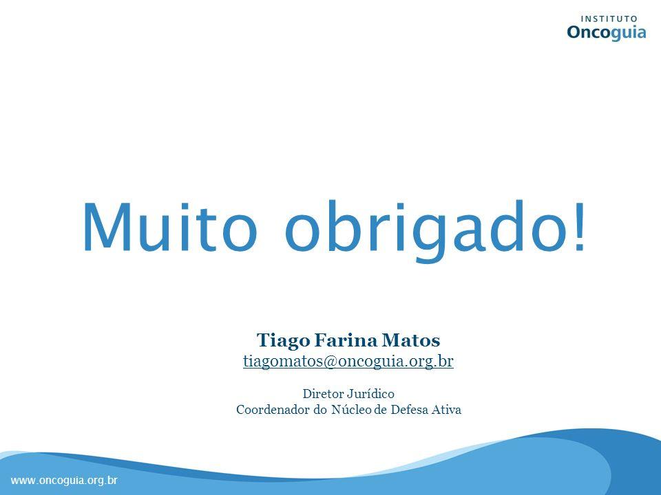 www.oncoguia.org.br Muito obrigado! Tiago Farina Matos tiagomatos@oncoguia.org.br Diretor Jurídico Coordenador do Núcleo de Defesa Ativa