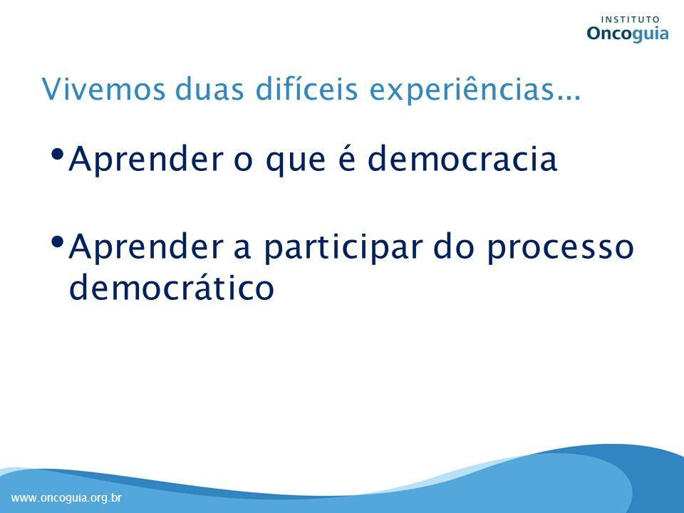 Vivemos duas difíceis experiências... Aprender o que é democracia Aprender a participar do processo democrático