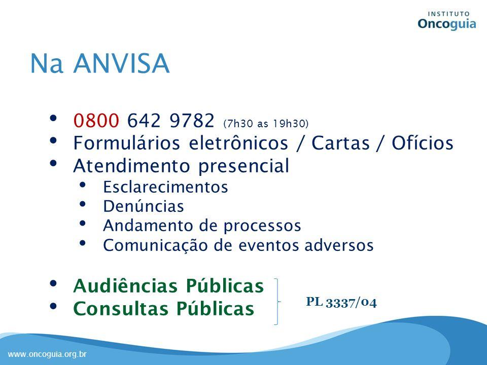 www.oncoguia.org.br Na ANVISA 0800 642 9782 (7h30 as 19h30) Formulários eletrônicos / Cartas / Ofícios Atendimento presencial Esclarecimentos Denúncia